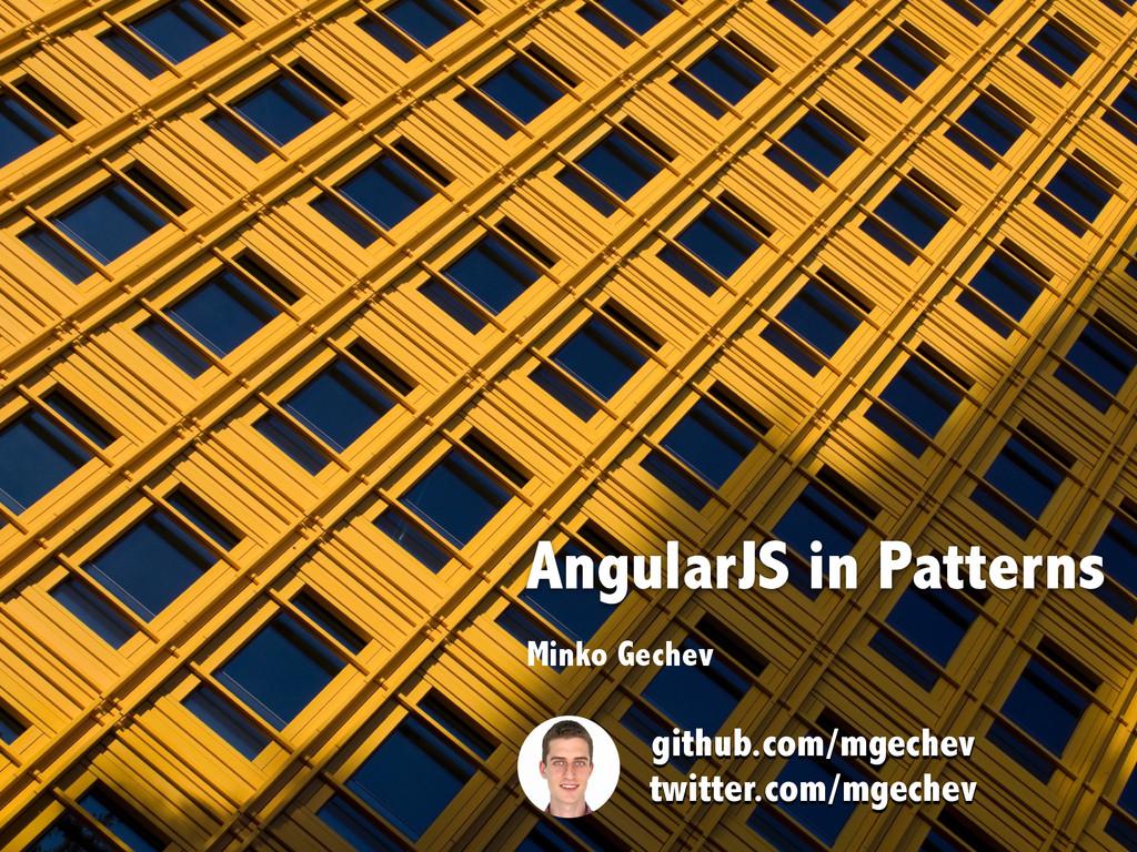 AngularJS in Patterns Minko Gechev github.com/m...