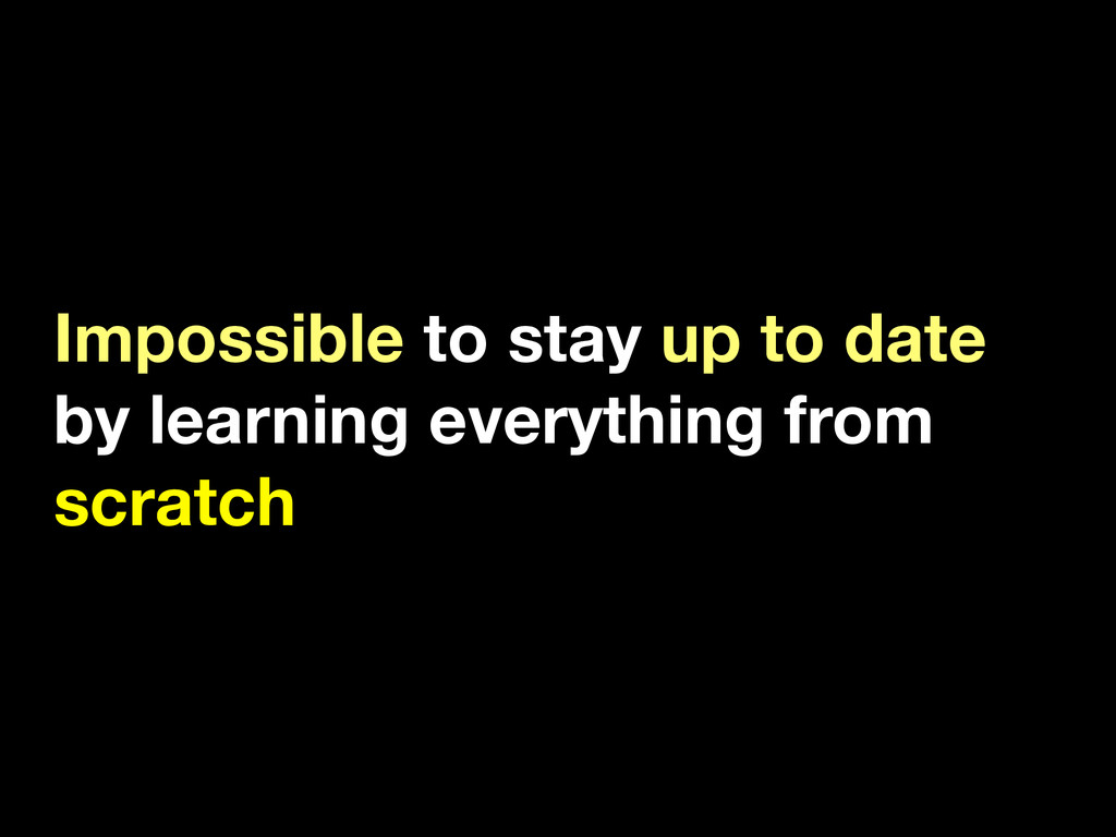 Impossible to stay up to date by learning every...