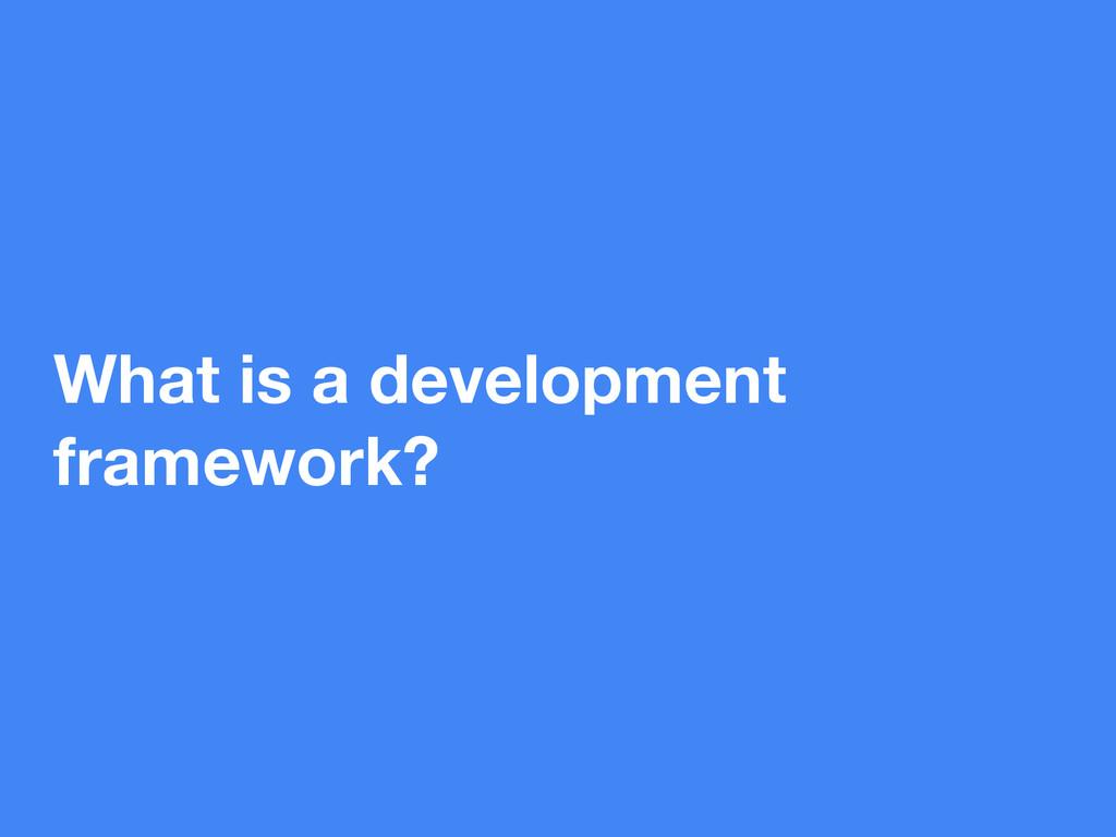 What is a development framework?