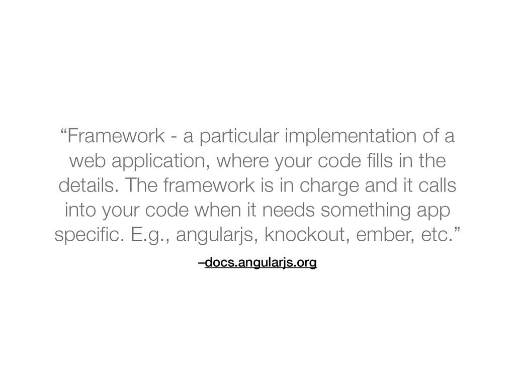 "–docs.angularjs.org ""Framework - a particular i..."