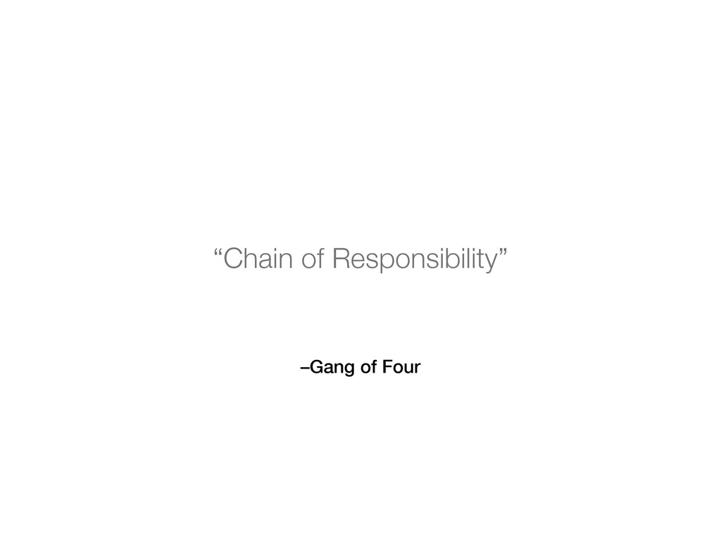 "–Gang of Four ""Chain of Responsibility"""