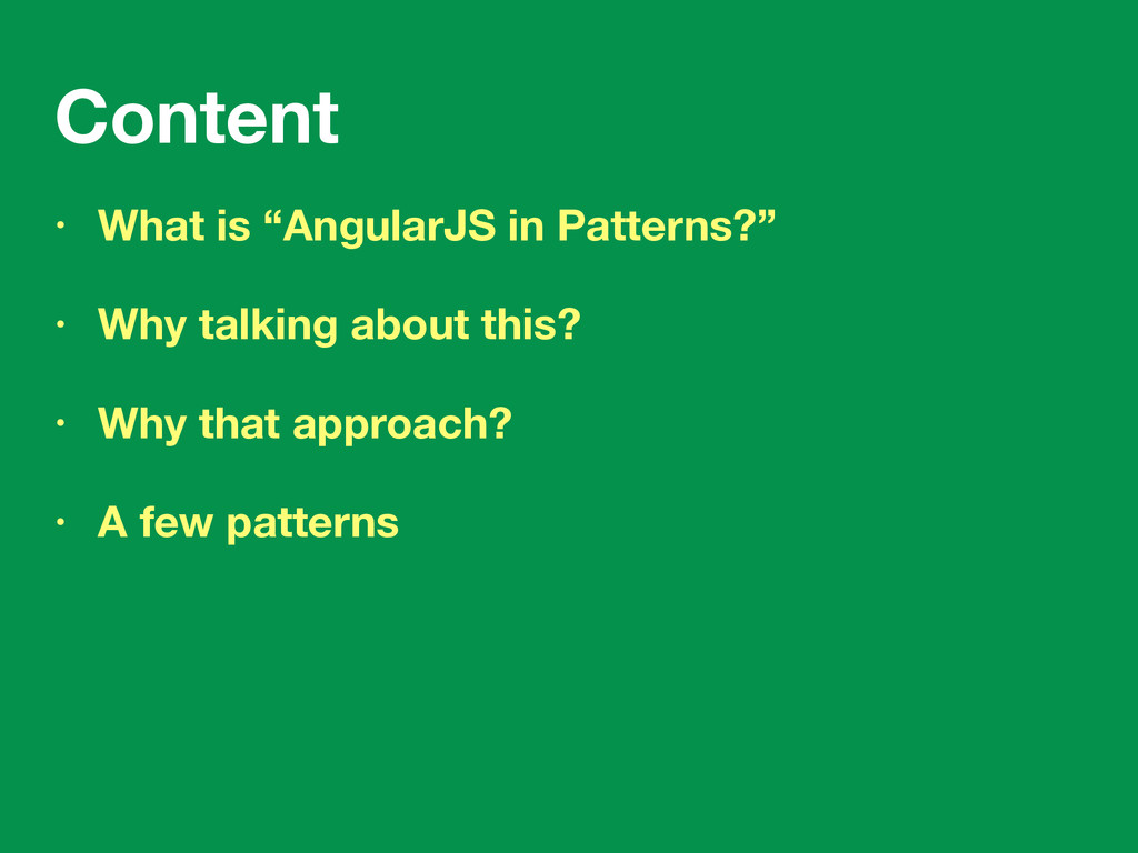 "Content • What is ""AngularJS in Patterns?"" • Wh..."