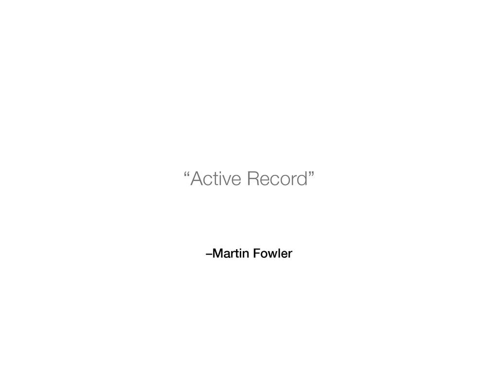 "–Martin Fowler ""Active Record"""