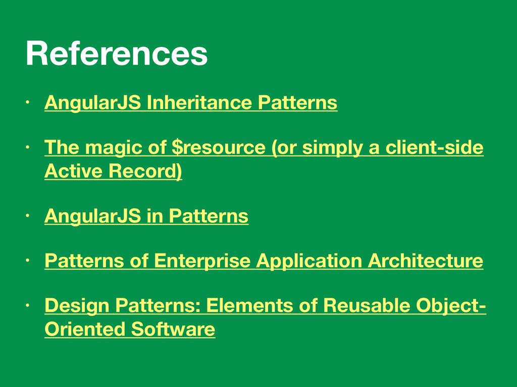 References • AngularJS Inheritance Patterns • T...