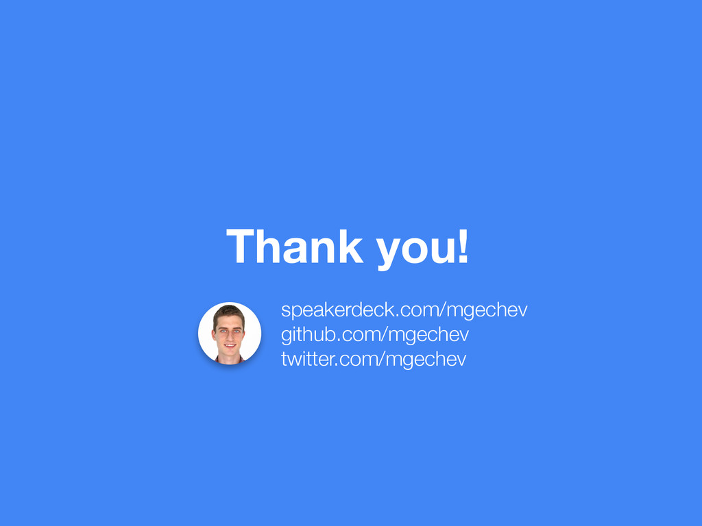 Thank you! speakerdeck.com/mgechev github.com/m...