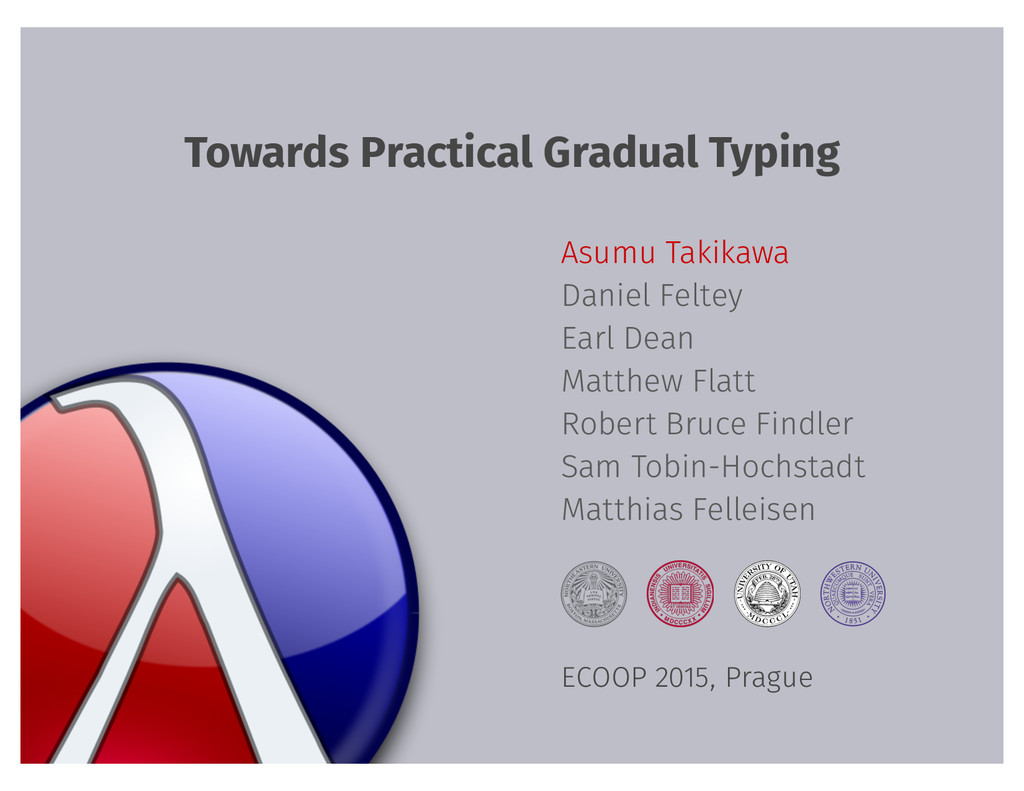 Towards Practical Gradual Typing Asumu Takikawa...