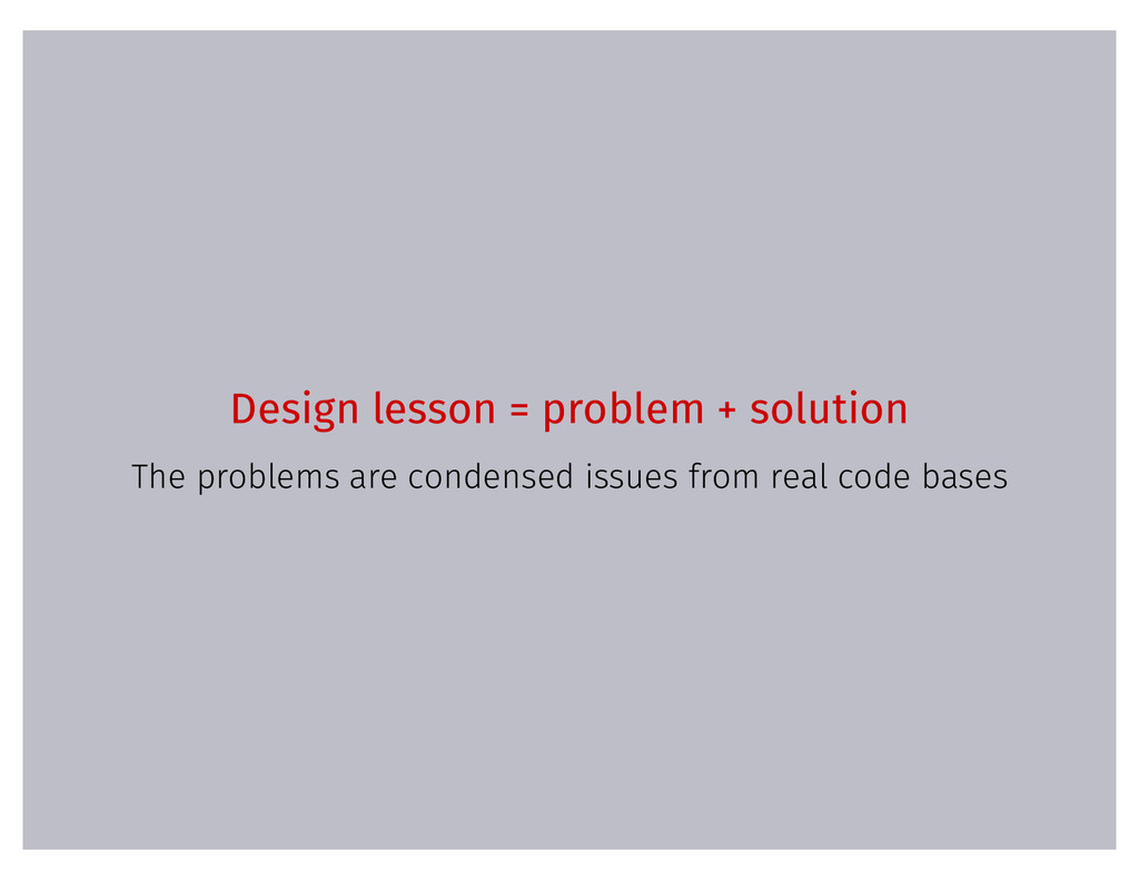 Design lesson = problem + solution The problems...