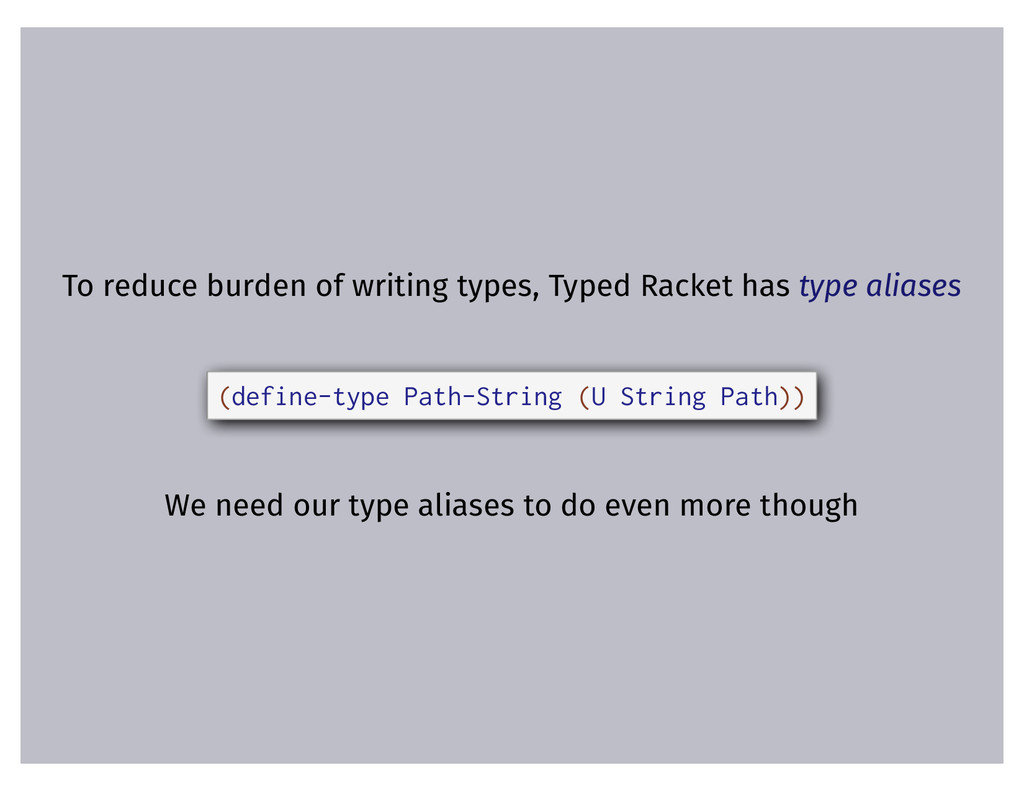 To reduce burden of writing types, Typed Racket...