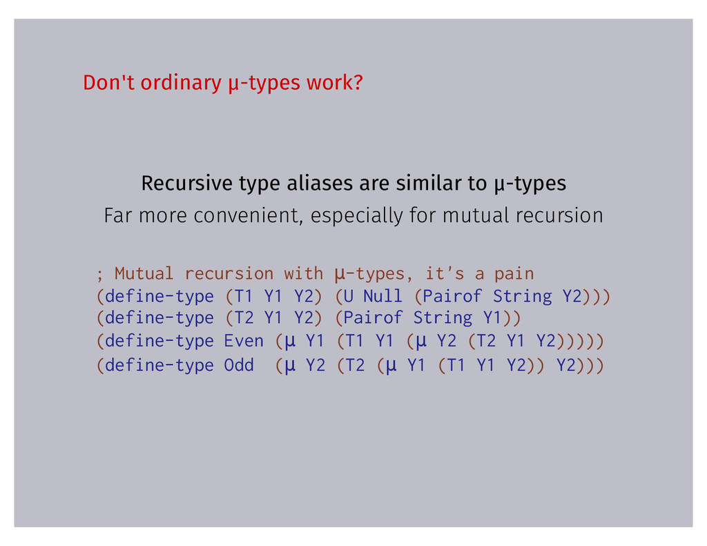 Don't ordinary μ-types work? Recursive type ali...