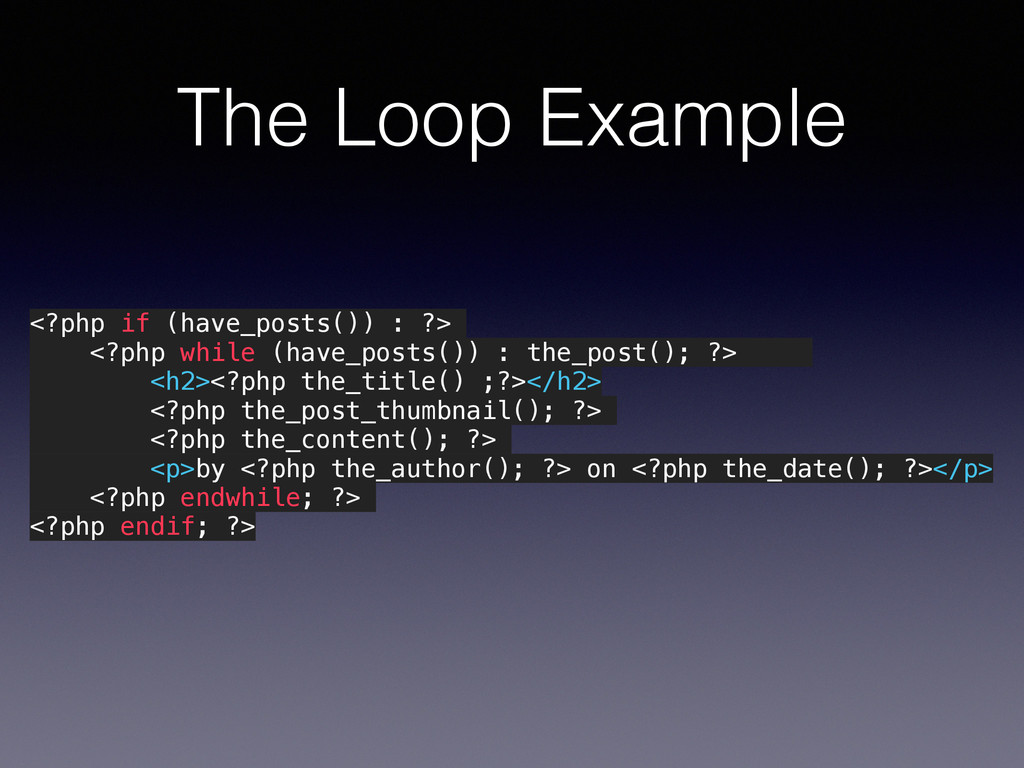 The Loop Example <?php if (have_posts()) : ?> <...