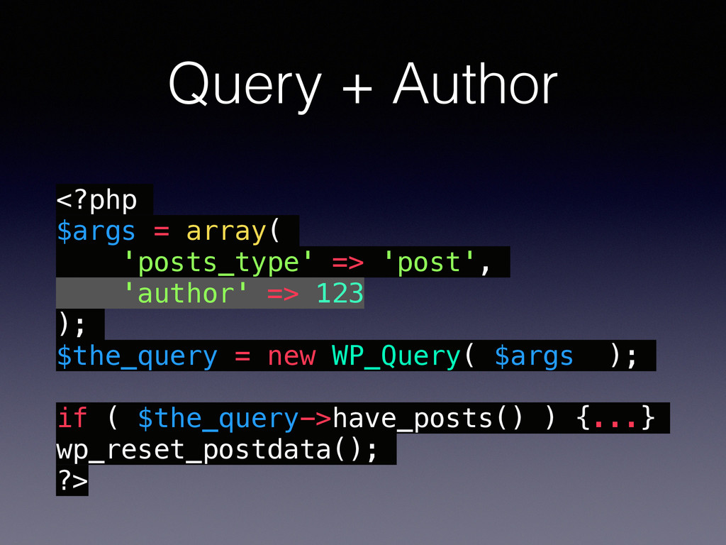 Query + Author <?php $args = array( 'posts_type...
