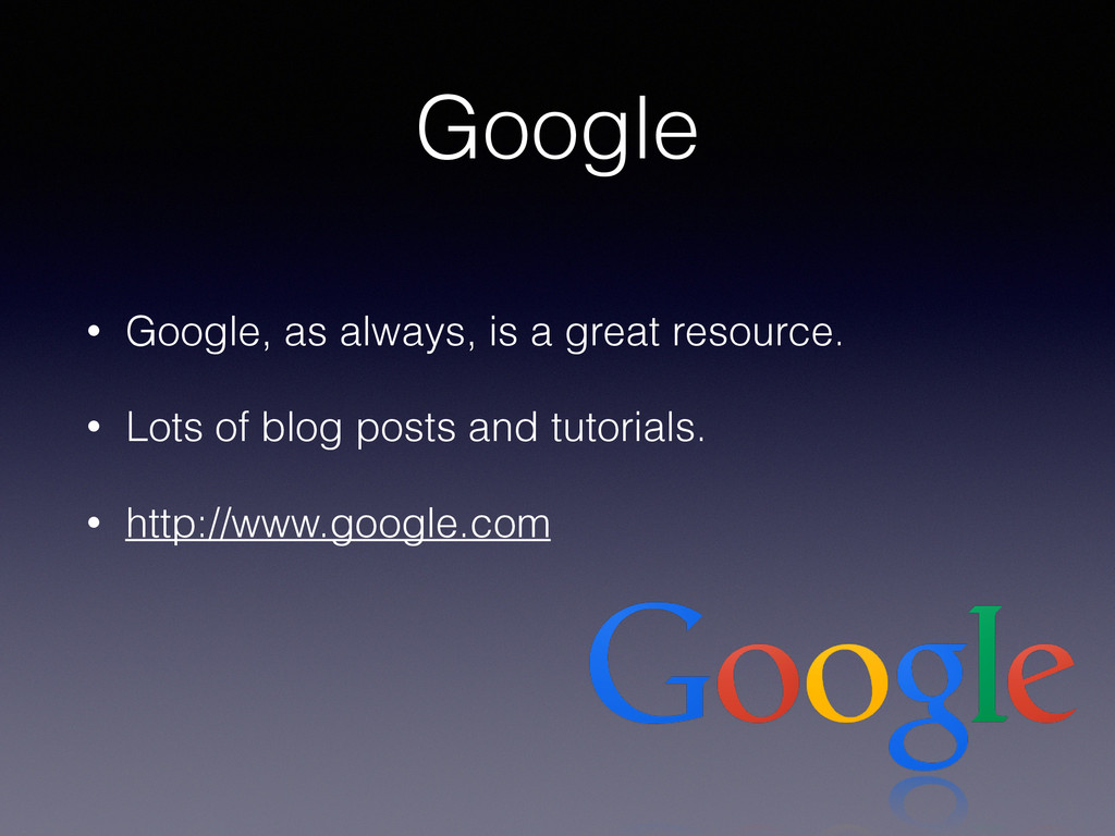 Google • Google, as always, is a great resource...
