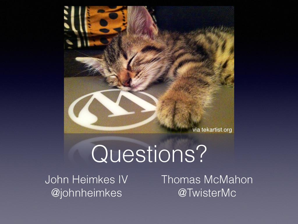 Questions? John Heimkes IV @johnheimkes Thomas ...