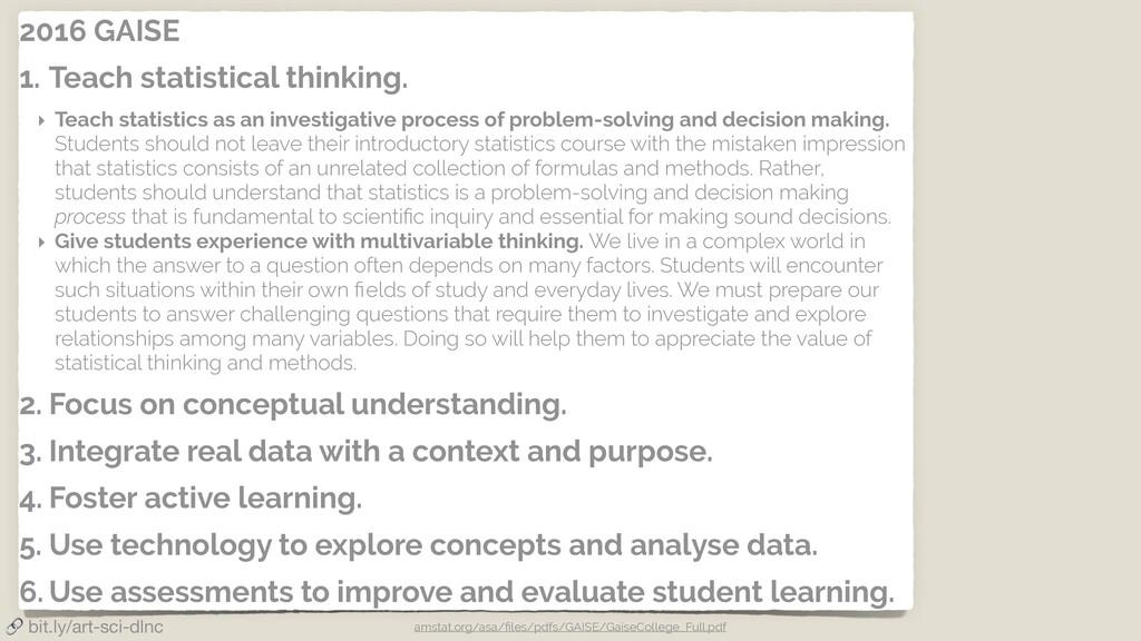 2016 GAISE 1. Teach statistical thinking. ‣ Tea...