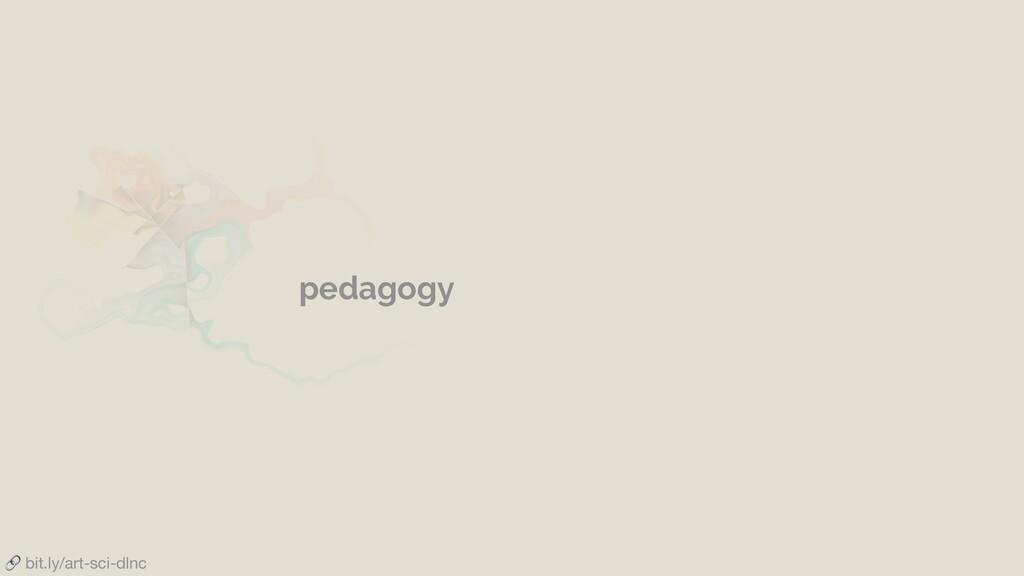 pedagogy  bit.ly/art-sci-dlnc