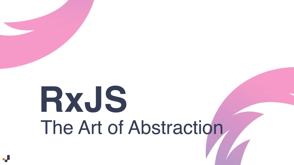 RxJS The Art of Abstraction
