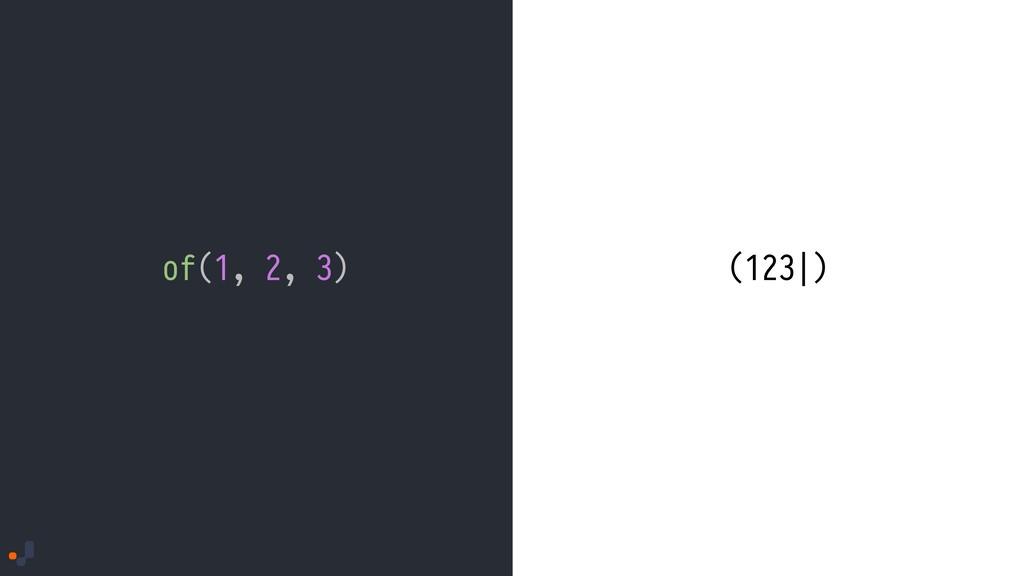 of(1, 2, 3) (123|)