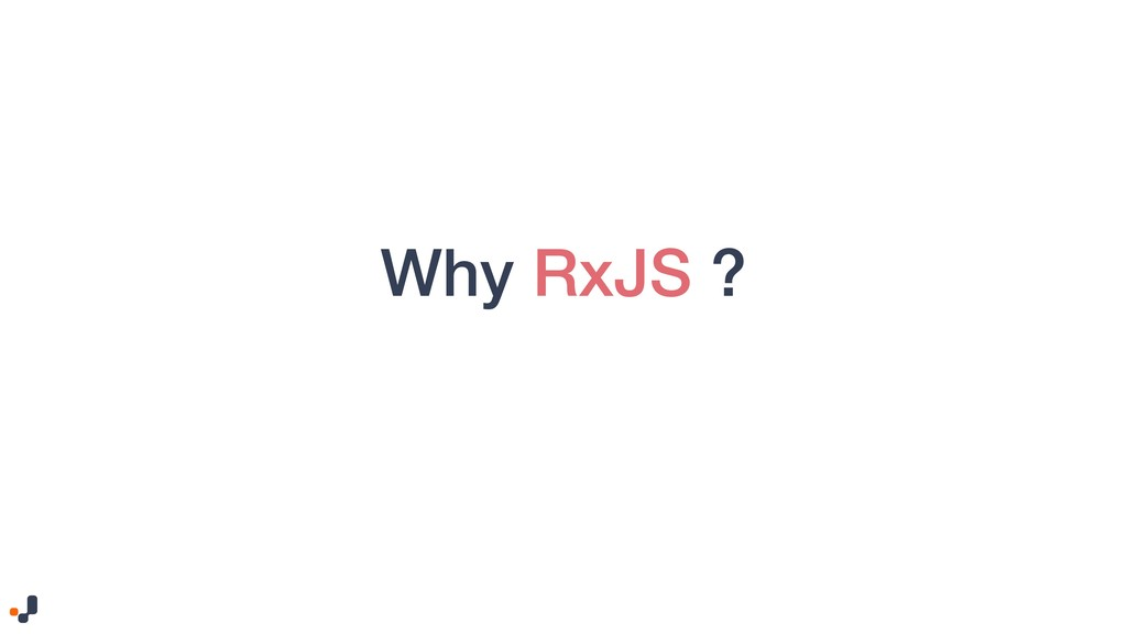 Why RxJS ?