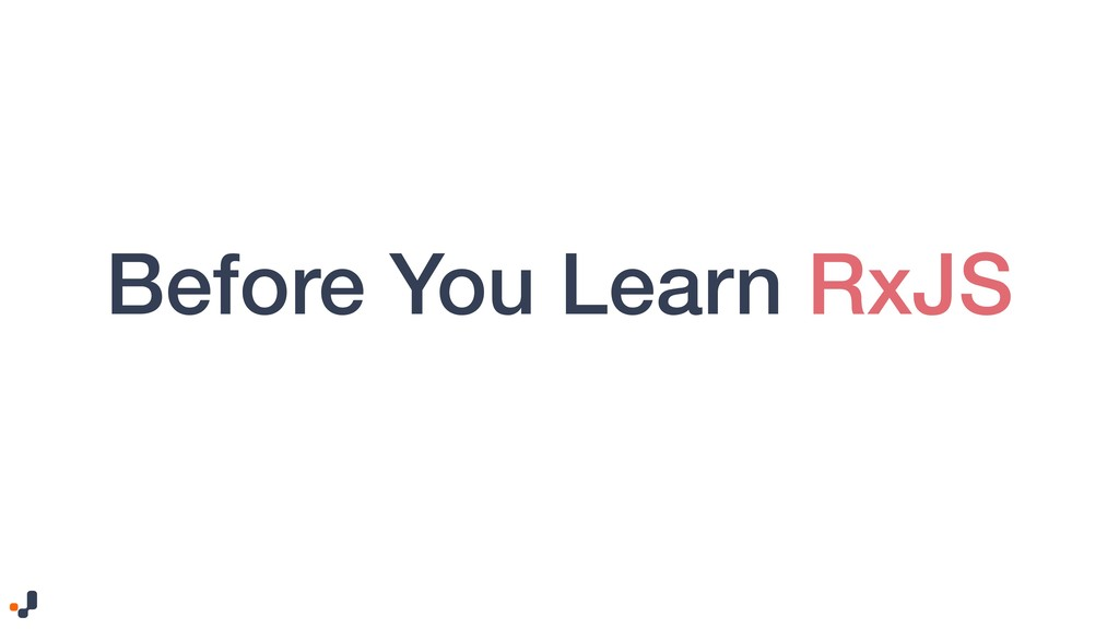 Before You Learn RxJS