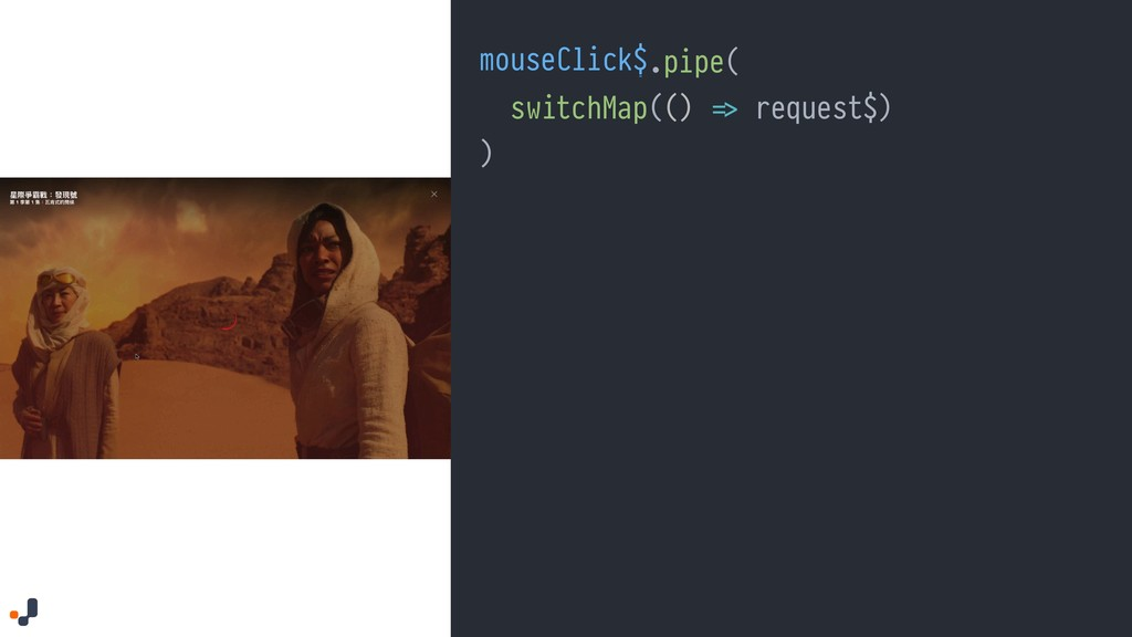 "mouseClick$.pipe( switchMap(() ""=> request$) ) ..."