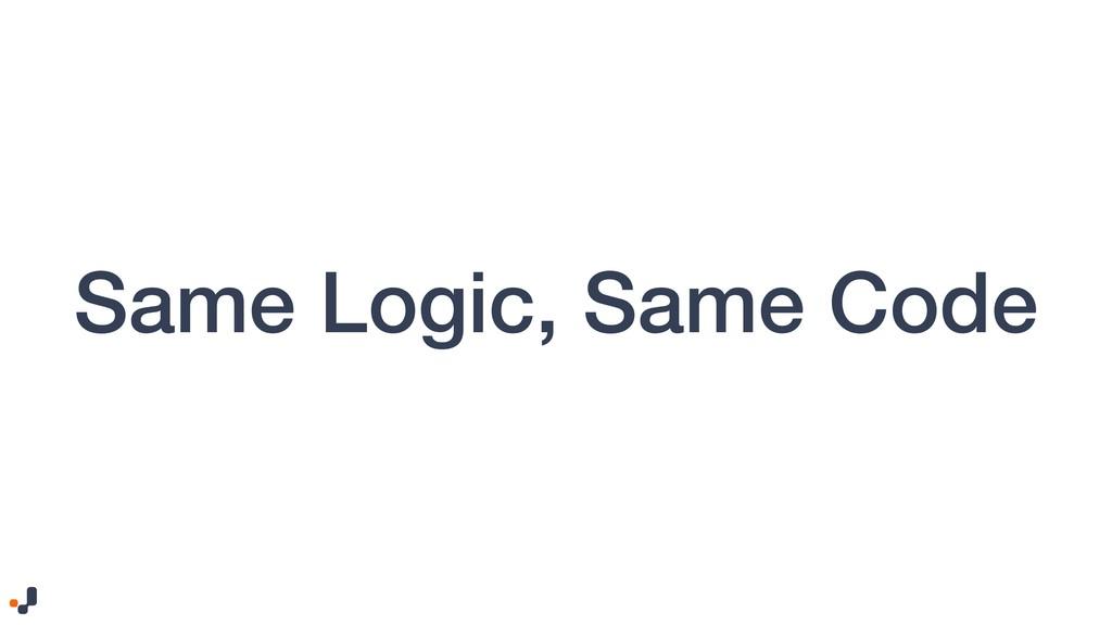 Same Logic, Same Code