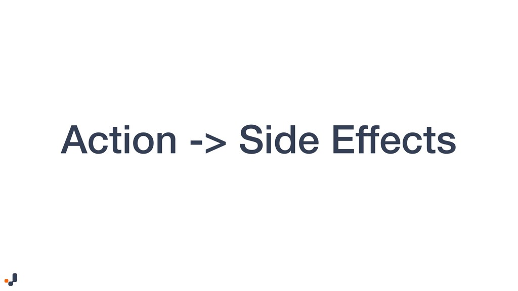 Action -> Side Effects