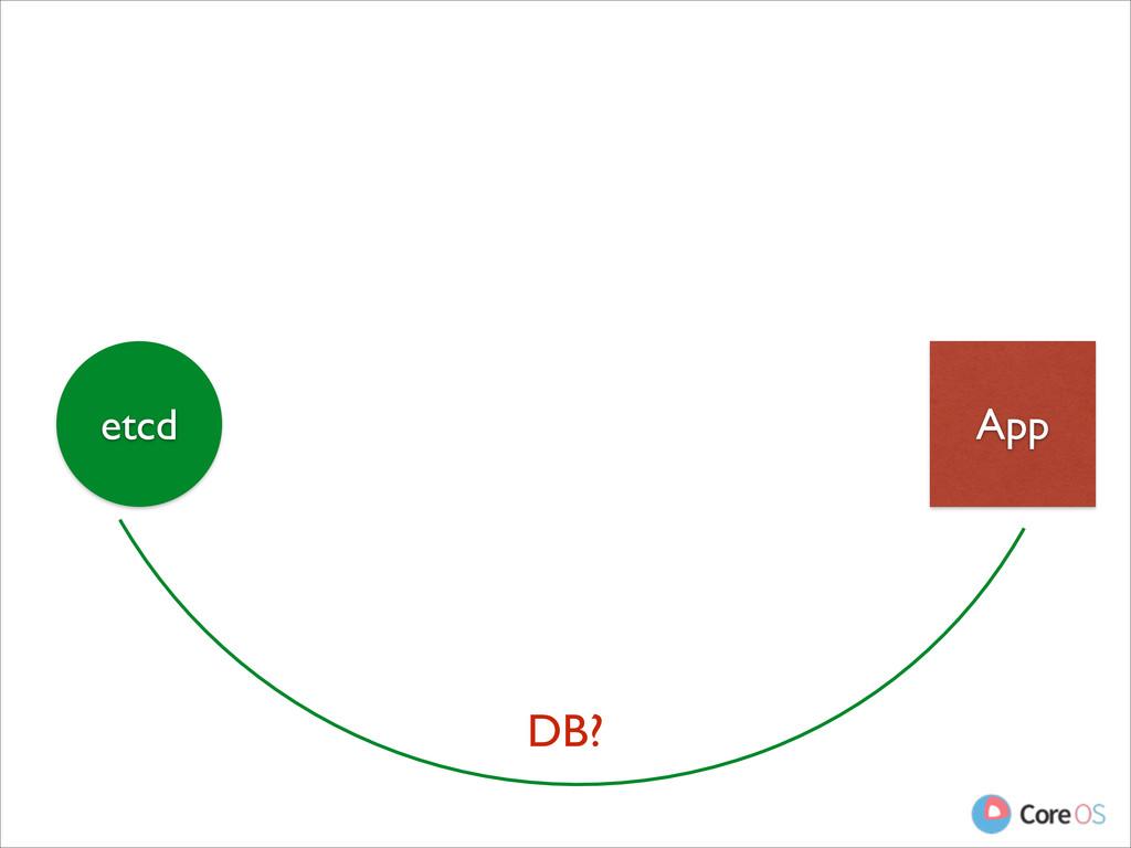App etcd DB?