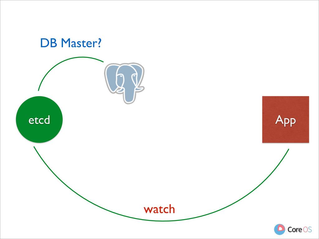 App etcd DB Master? watch