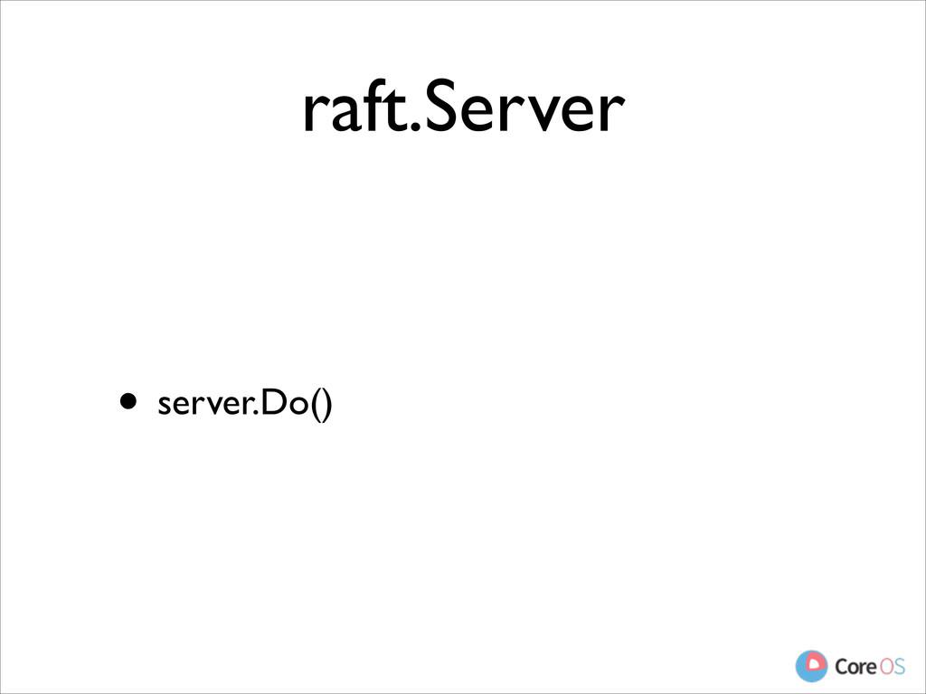 raft.Server • server.Do()