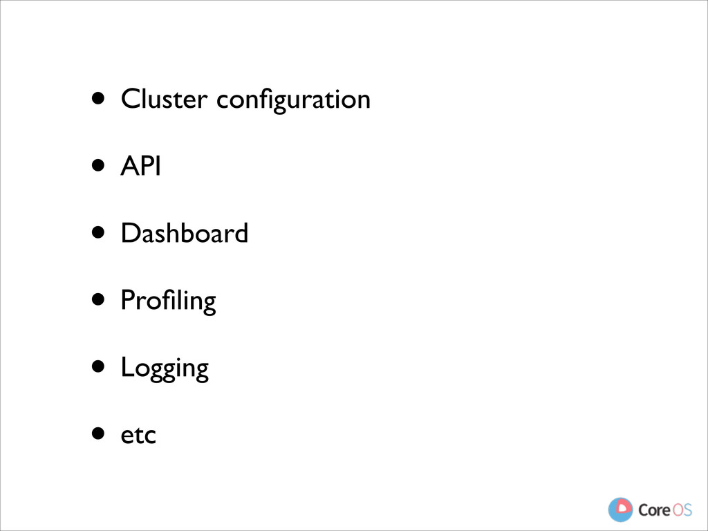 • Cluster configuration  • API  • Dashboard...