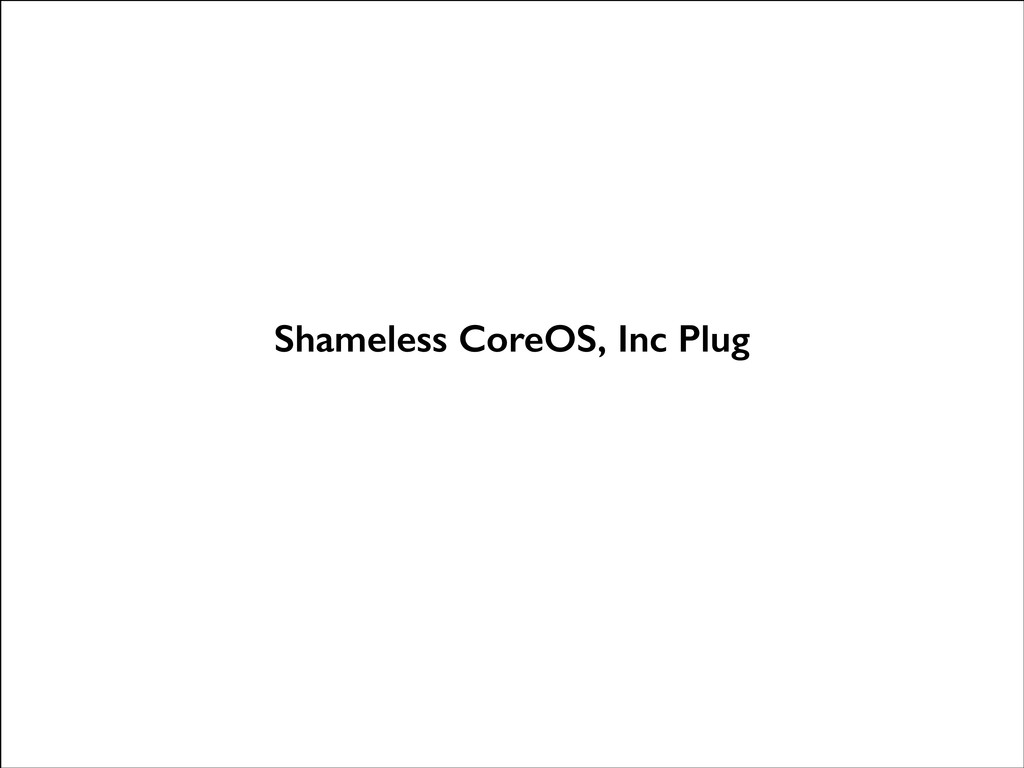 Shameless CoreOS, Inc Plug