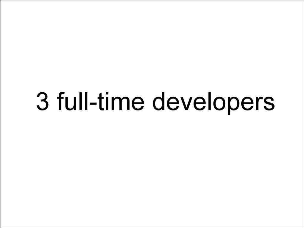 3 full-time developers