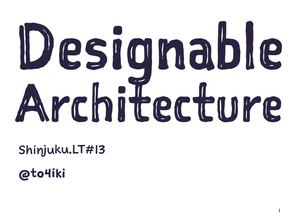 Designable Architecture Shinjuku.LT#13 @to4iki 1