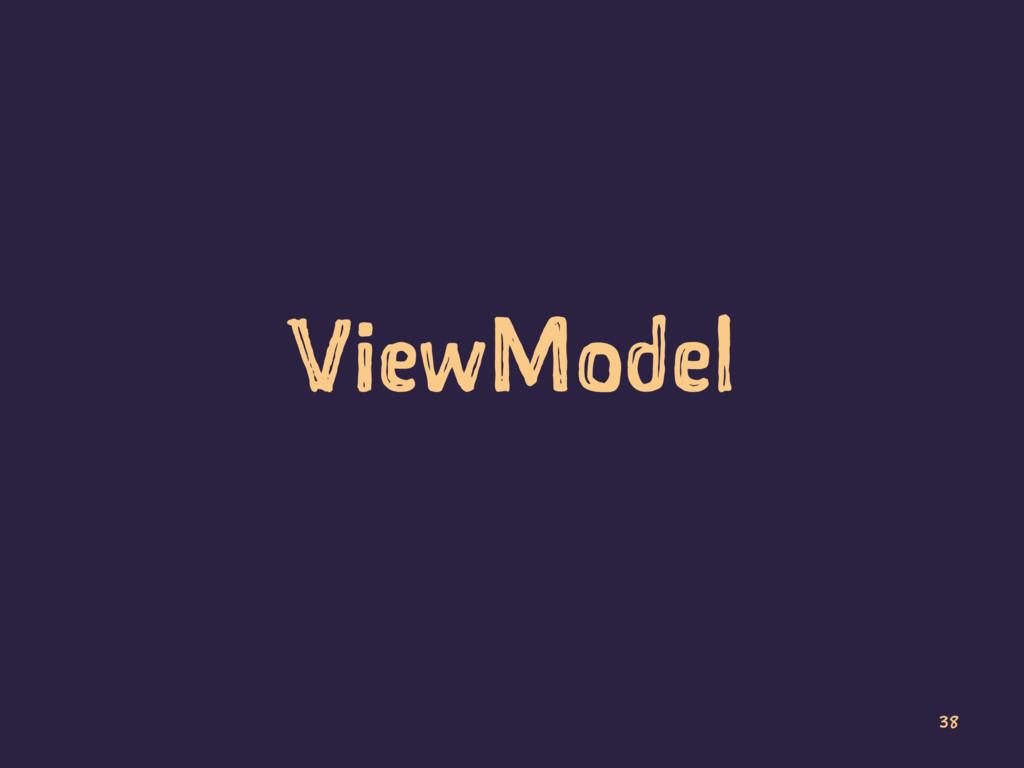 ViewModel 38