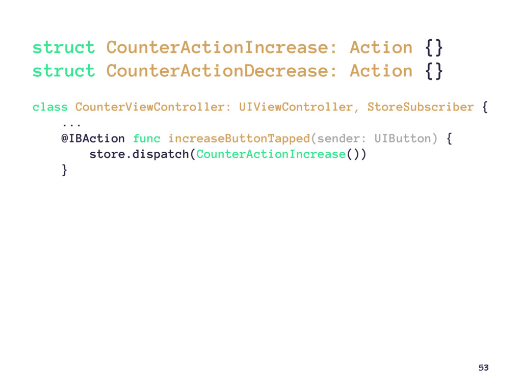 struct CounterActionIncrease: Action {} struct ...