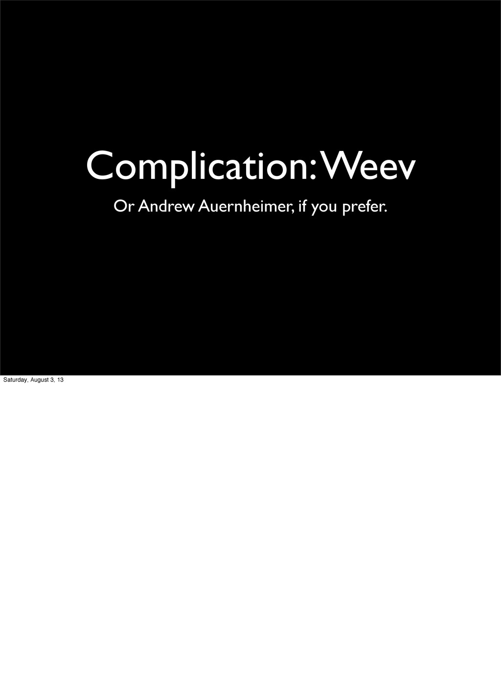 Complication: Weev Or Andrew Auernheimer, if yo...