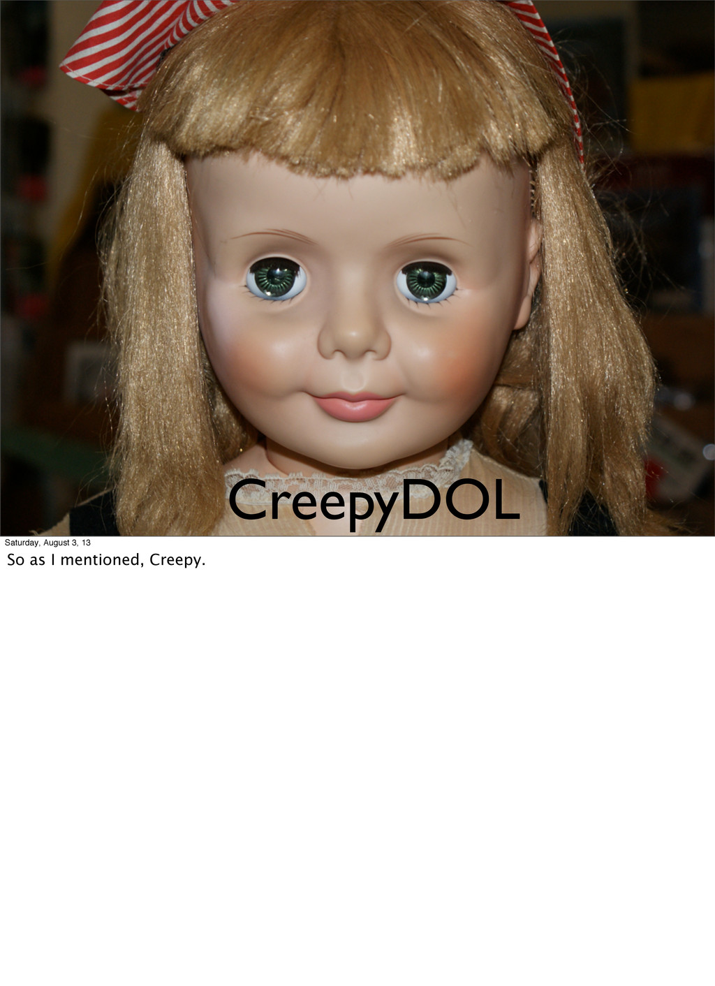 CreepyDOL Saturday, August 3, 13 So as I mentio...