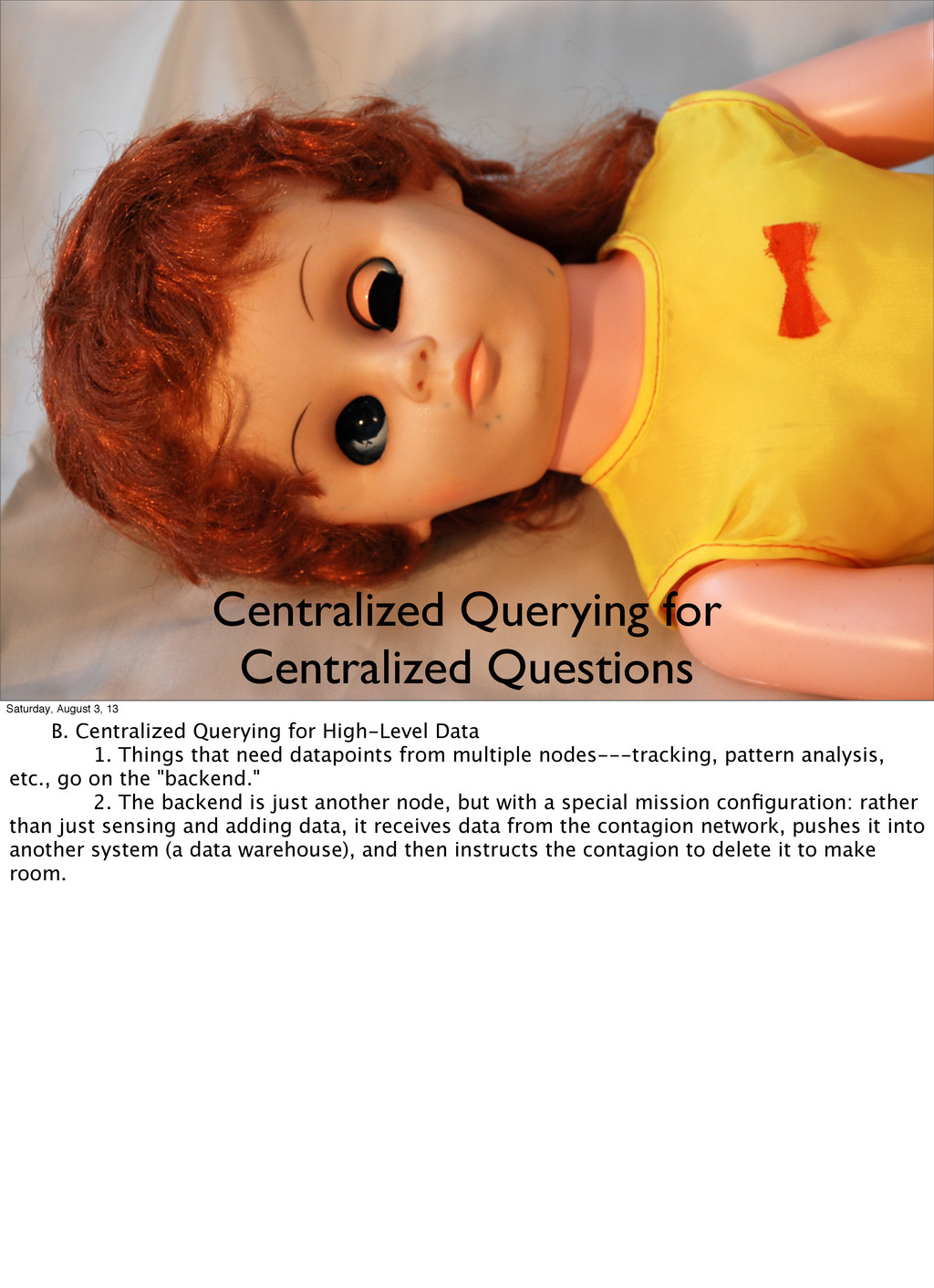 Centralized Querying for Centralized Questions ...