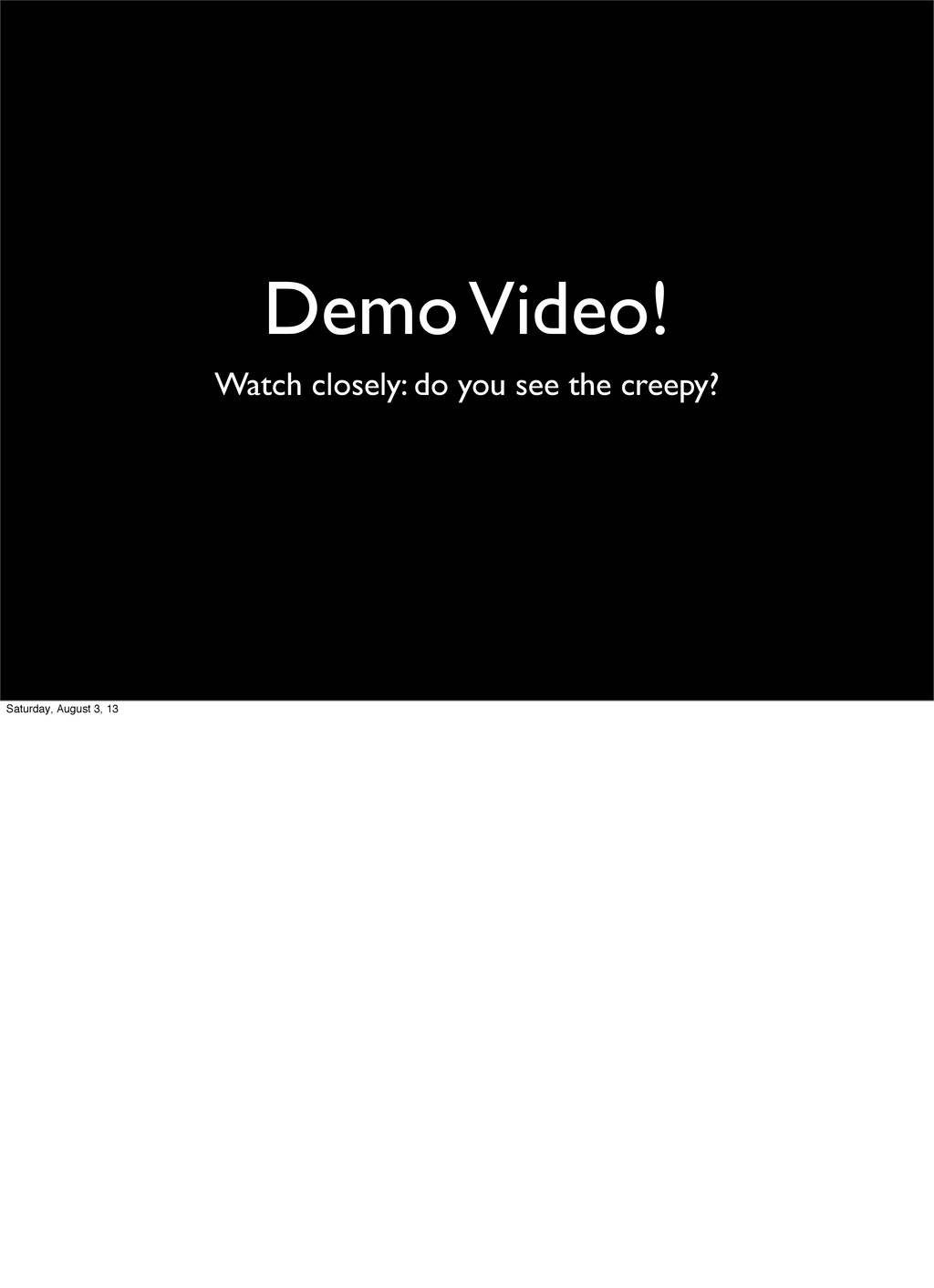 Demo Video! Watch closely: do you see the creep...