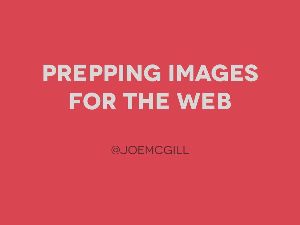 Prepping Images for the WEb @joemcgill