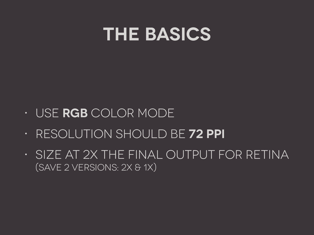 The Basics • use RGB Color mode • Resolution sh...