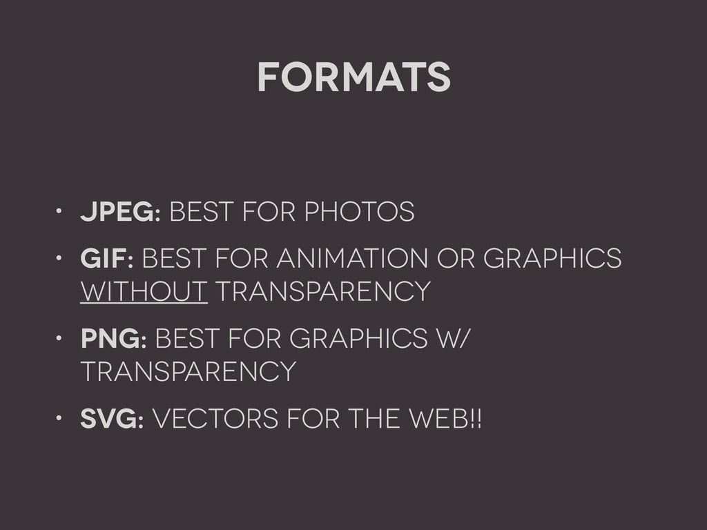 Formats • JPEG: Best for Photos • GIF: Best For...