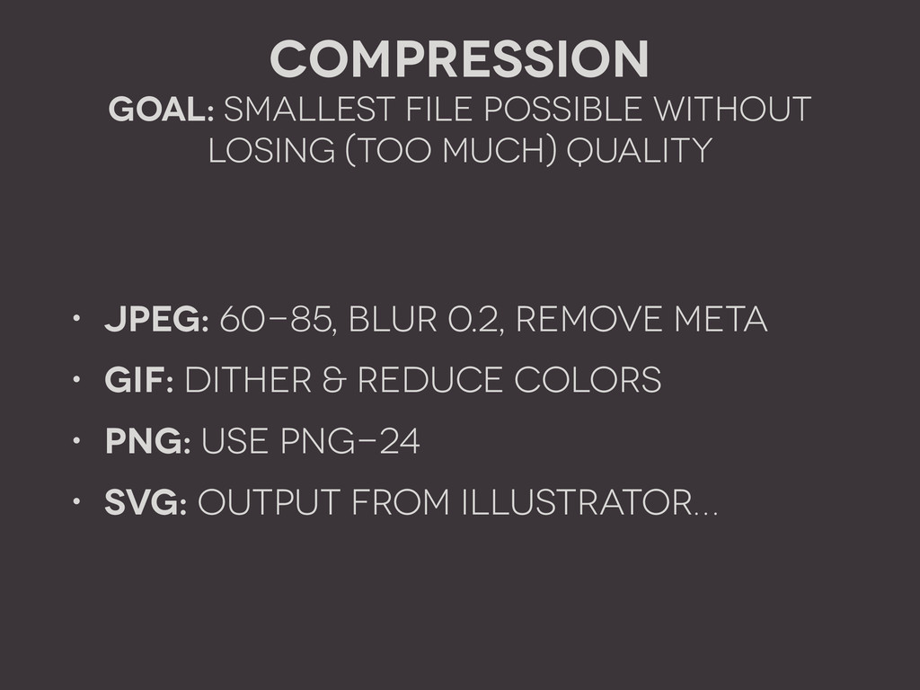 Compression GOAL: Smallest file possible withou...