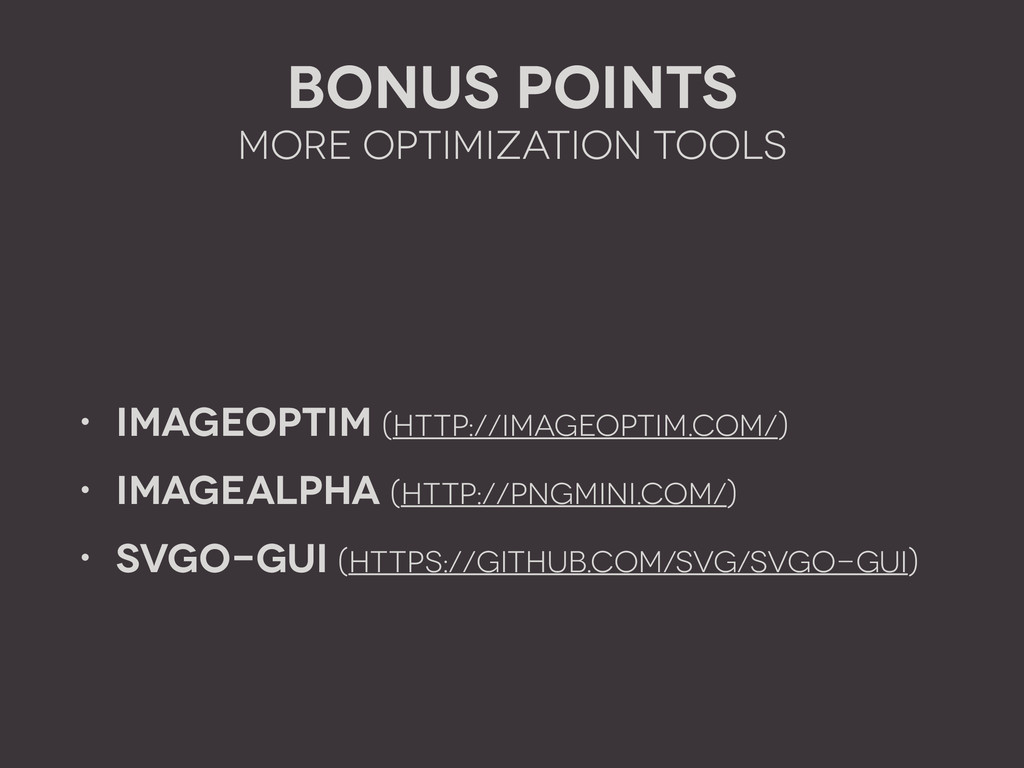 Bonus Points More optimization tools ! • ImageO...