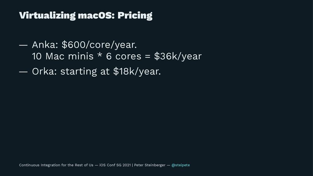 Virtualizing macOS: Pricing — Anka: $600/core/y...