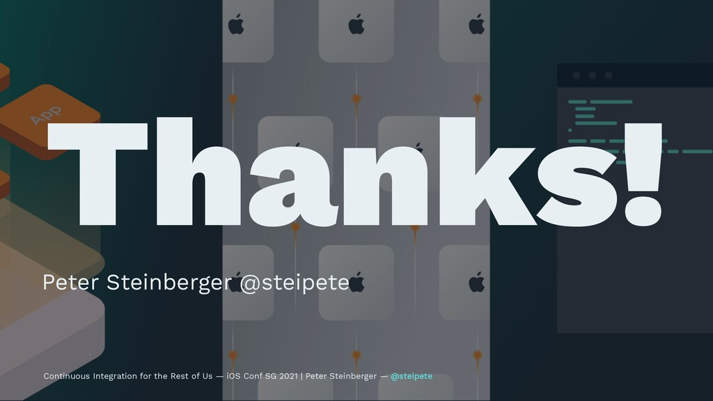 Thanks! Peter Steinberger @steipete Continuous ...
