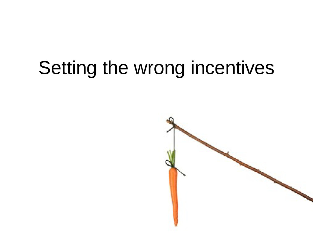 Setting the wrong incentives