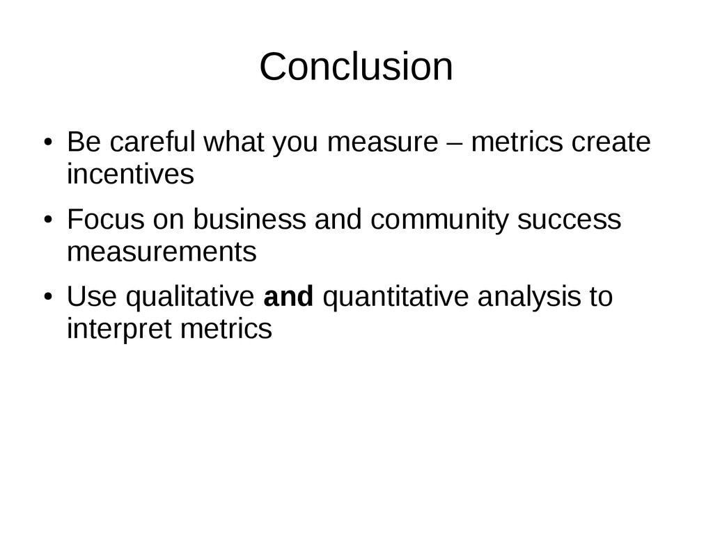 Conclusion ● Be careful what you measure – metr...