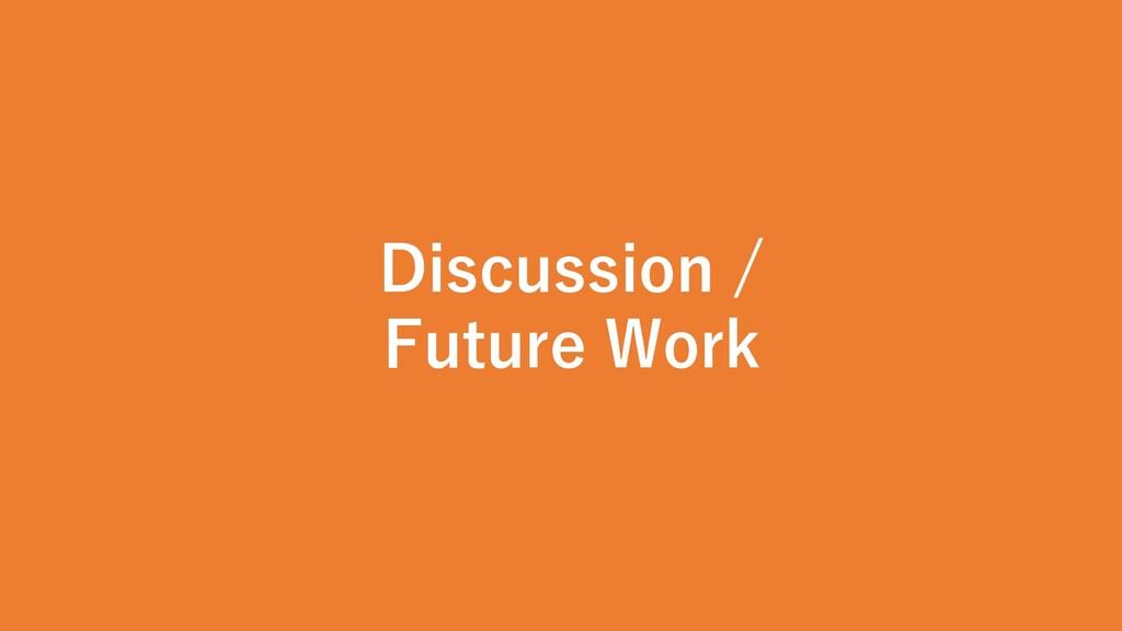 Discussion / Future Work