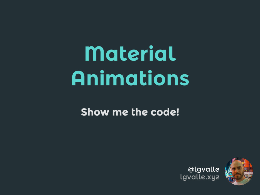 Material Animations Show me the code! @lgvalle ...